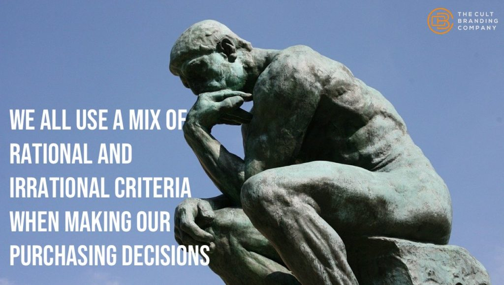 We all use a mix of rational and irrational criteria when making our purchasing decisions.