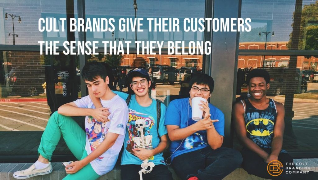 Cult Brands give their customers the sense that they belong.