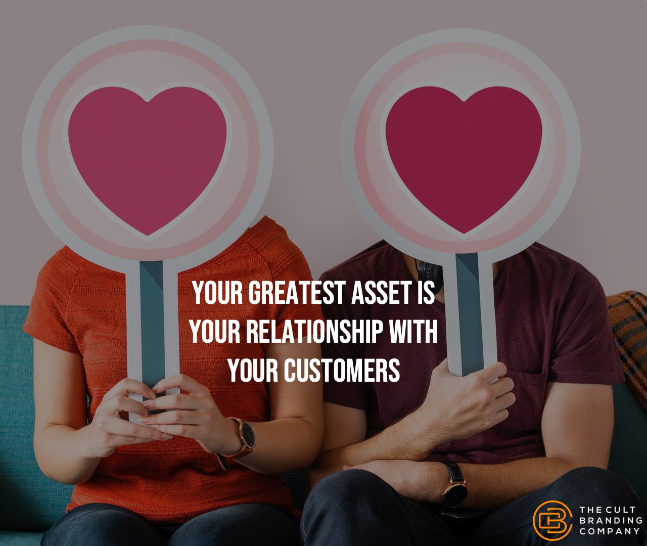 Your greatest asset is your relationship with your customers.