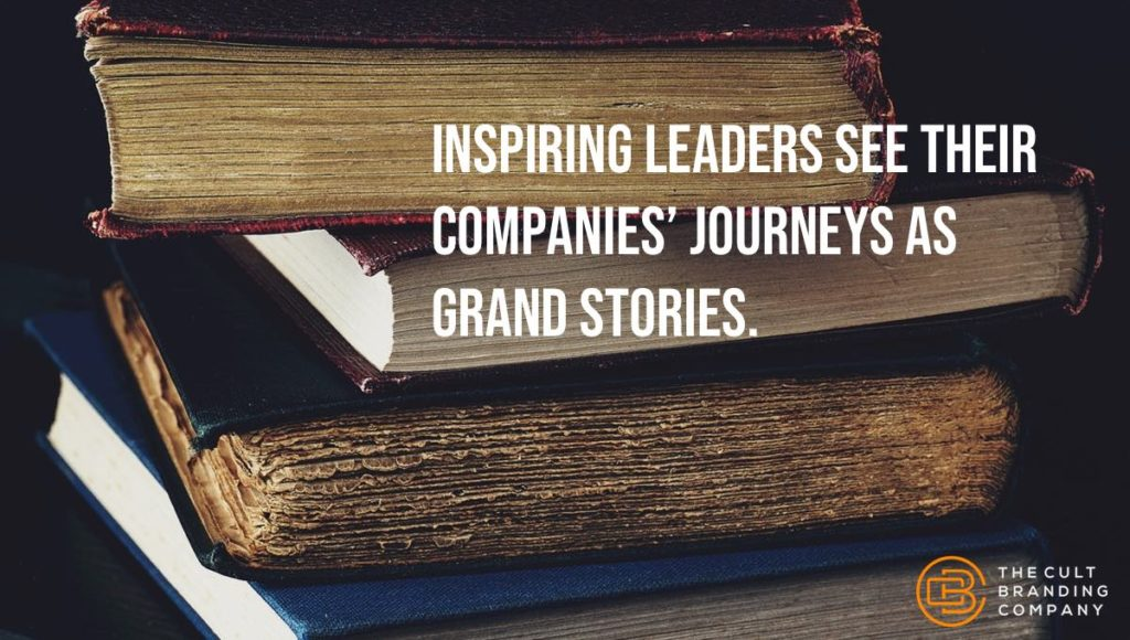 Inspiring leaders see their companies' journeys as grand stories.