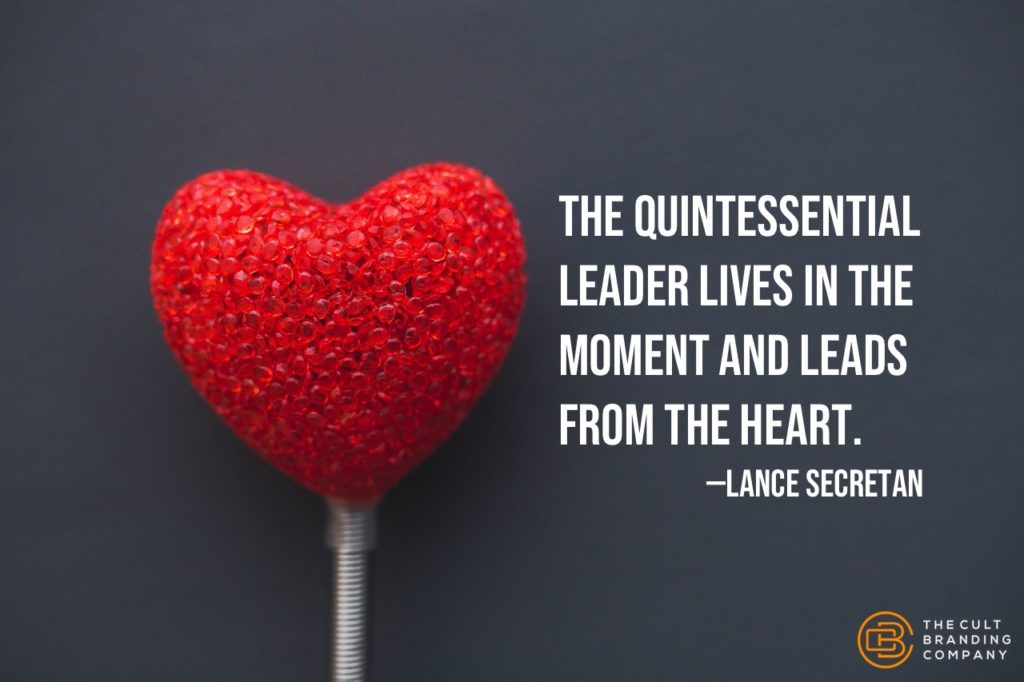 The quintessential leader lives in the moment and leads from the heart. —Lance secretan