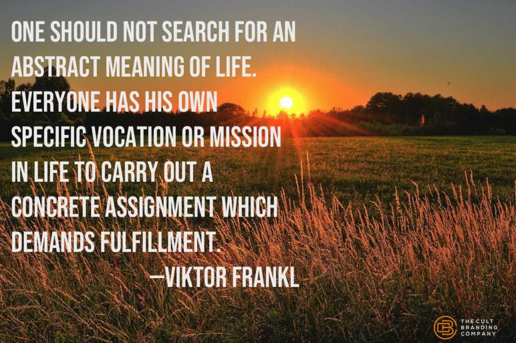 One should not search for an abstract meaning of life. Everyone has his own specific vocation or mission in life to carry out a concrete assignment which demands fulfillment.