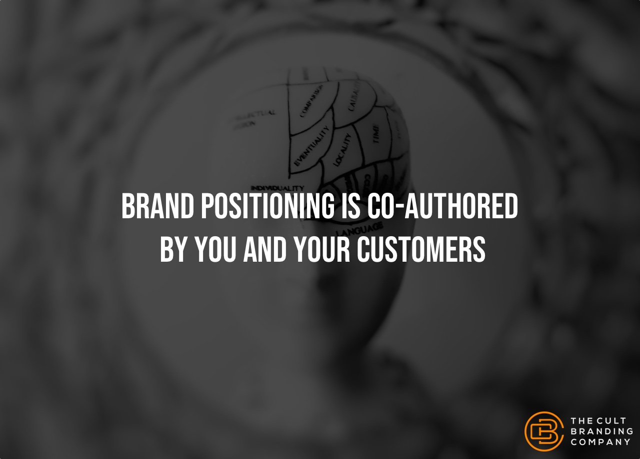 Brand Positioning Is Co-Authored By You And Your Customers