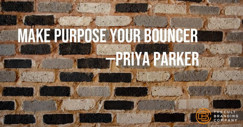 Make Purpose Your Bouncer -Priya Parker