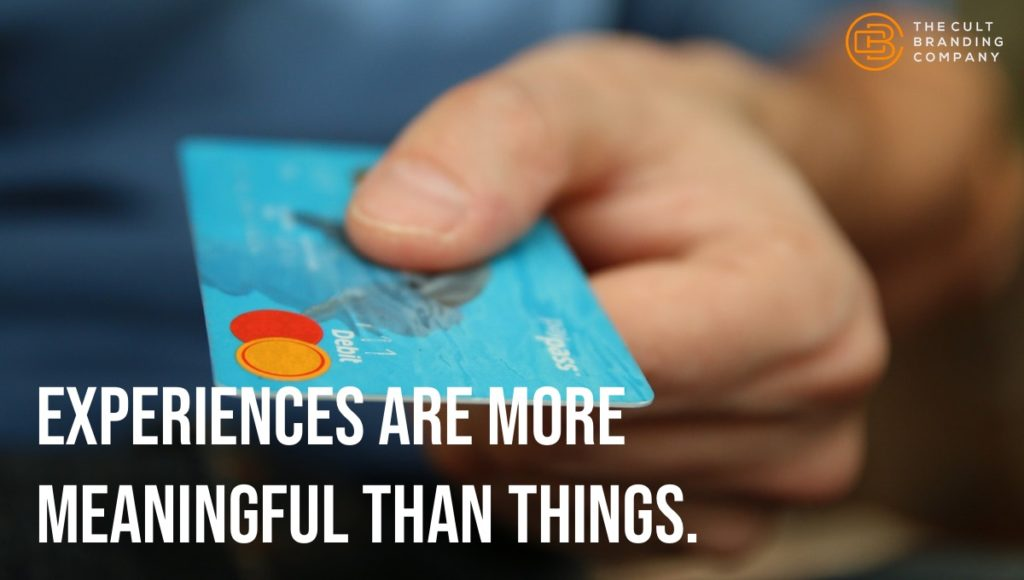 Experiences are more meaningful than things.