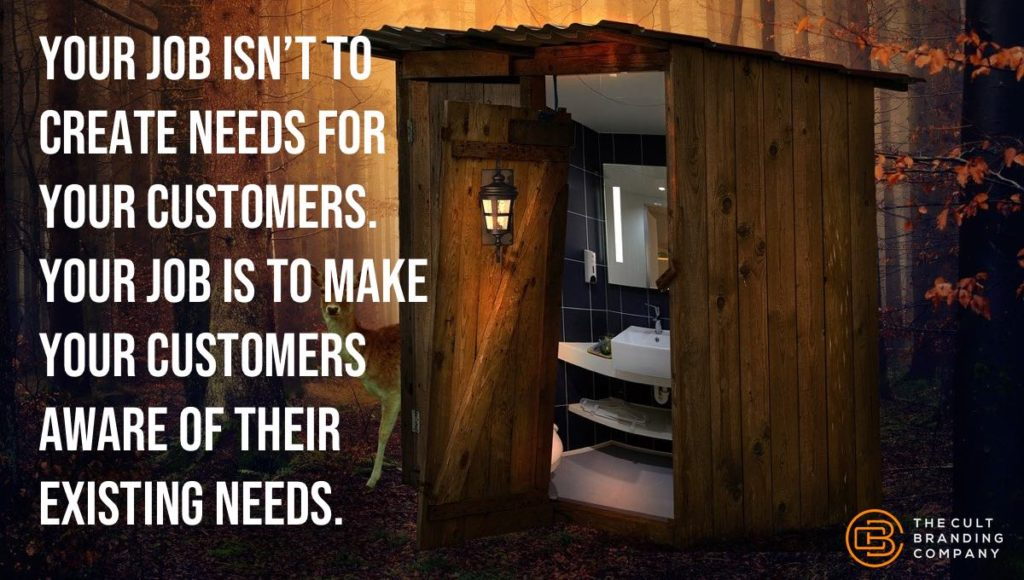 Your job isn't to create needs for your customers.  Your job is to make your customers aware of their existing needs.
