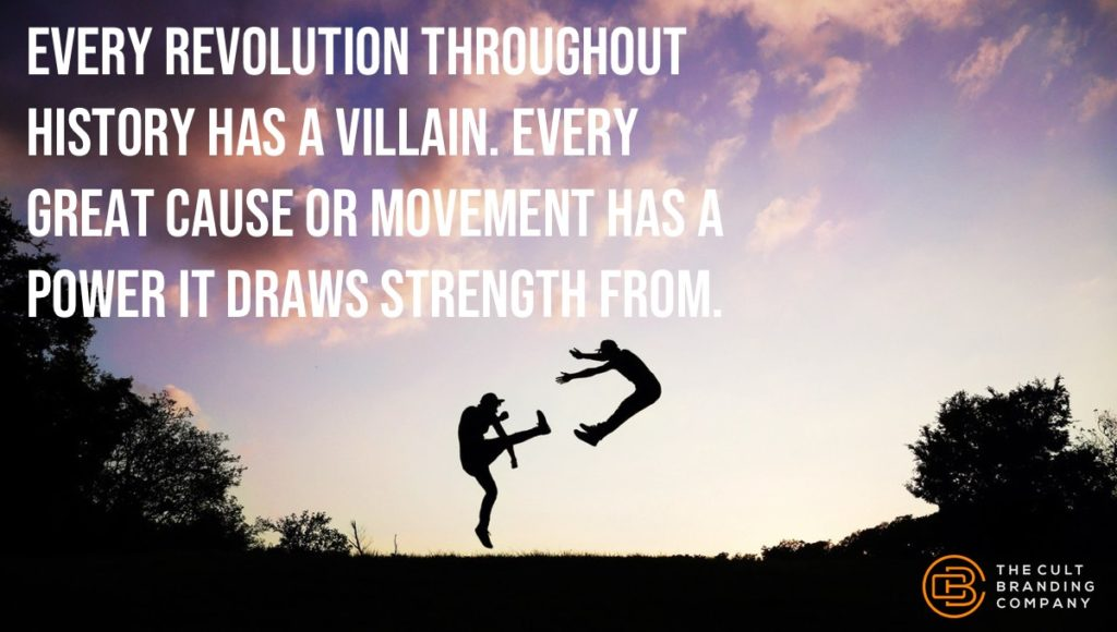 Every revolution throughout history has a villain. Every great cause or movement has a power it draws strength from.