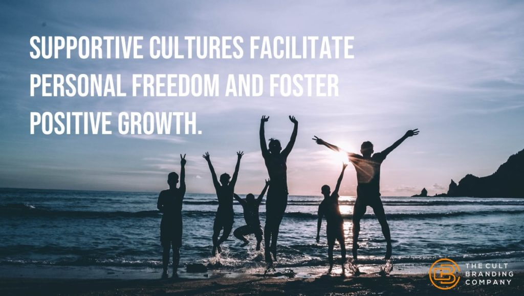 supportive cultures facilitate personal freedom and foster positive growth.
