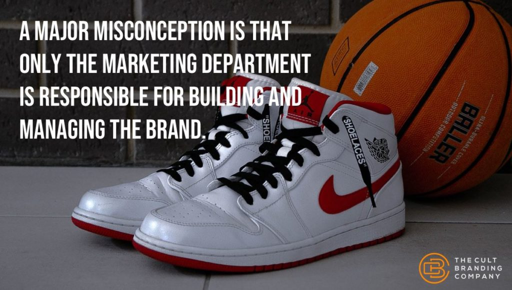 A major misconception is that only the marketing department is responsible for building and managing the brand.
