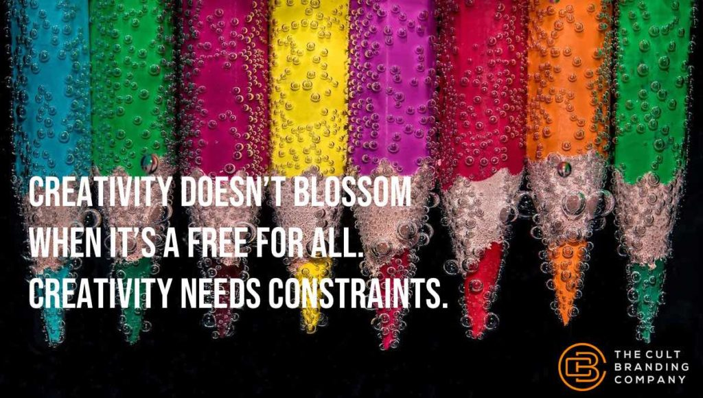Creativity doesn't blossom when it's a free for all. Creativity needs constraints.