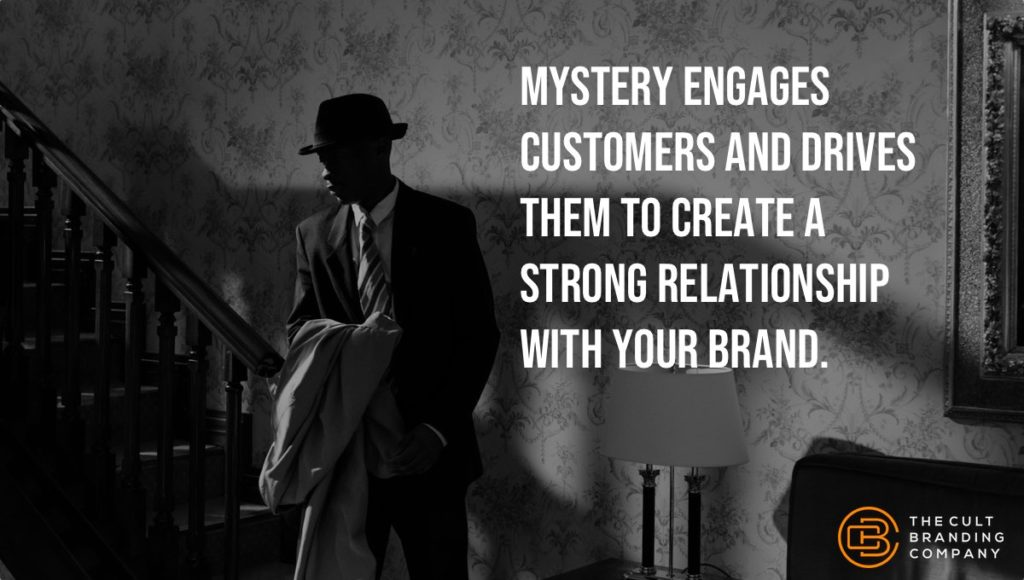 Mystery engages customers and drives them to create a strong relationship with your brand.